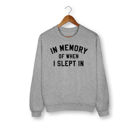 In Memory Of When I Slept In Sweatshirt - HighCiti