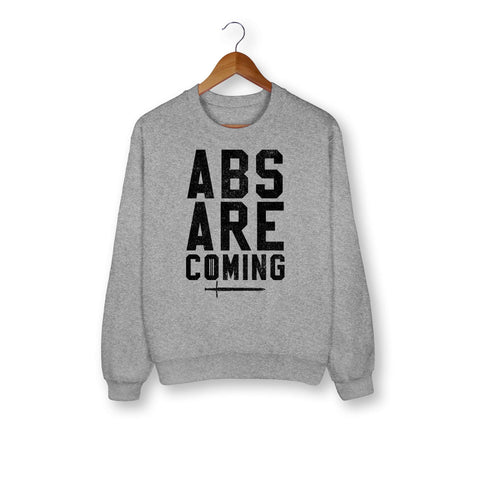 Abs Are Coming Sweatshirt - HighCiti