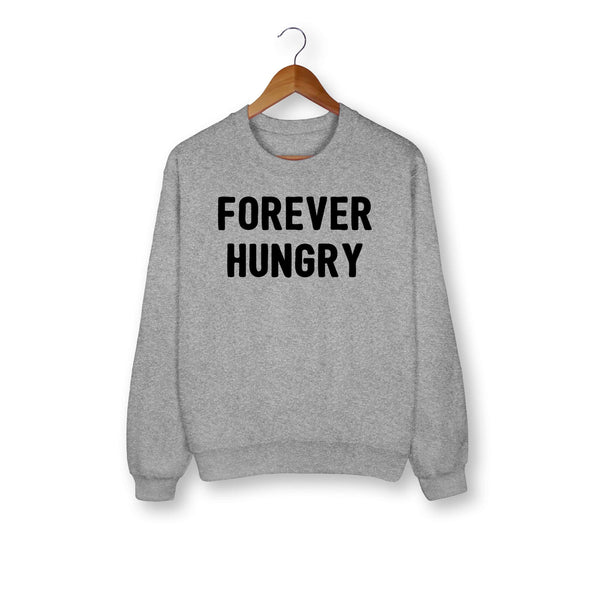 Forever Hungry Sweatshirt - HighCiti