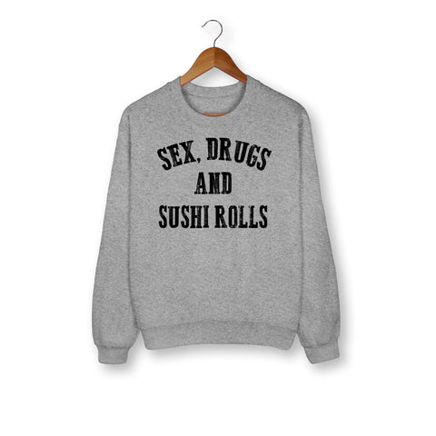 Sex Drugs And Sushi Roll Sweatshirt - HighCiti