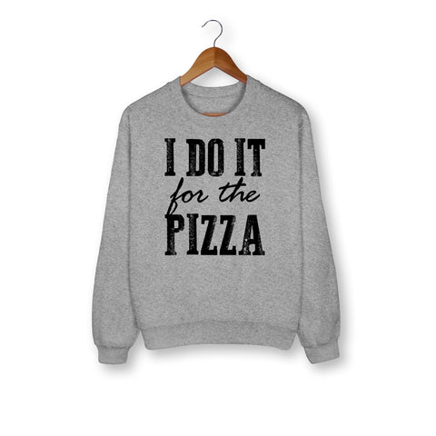 I Do It For The Pizza Sweatshirt - HighCiti