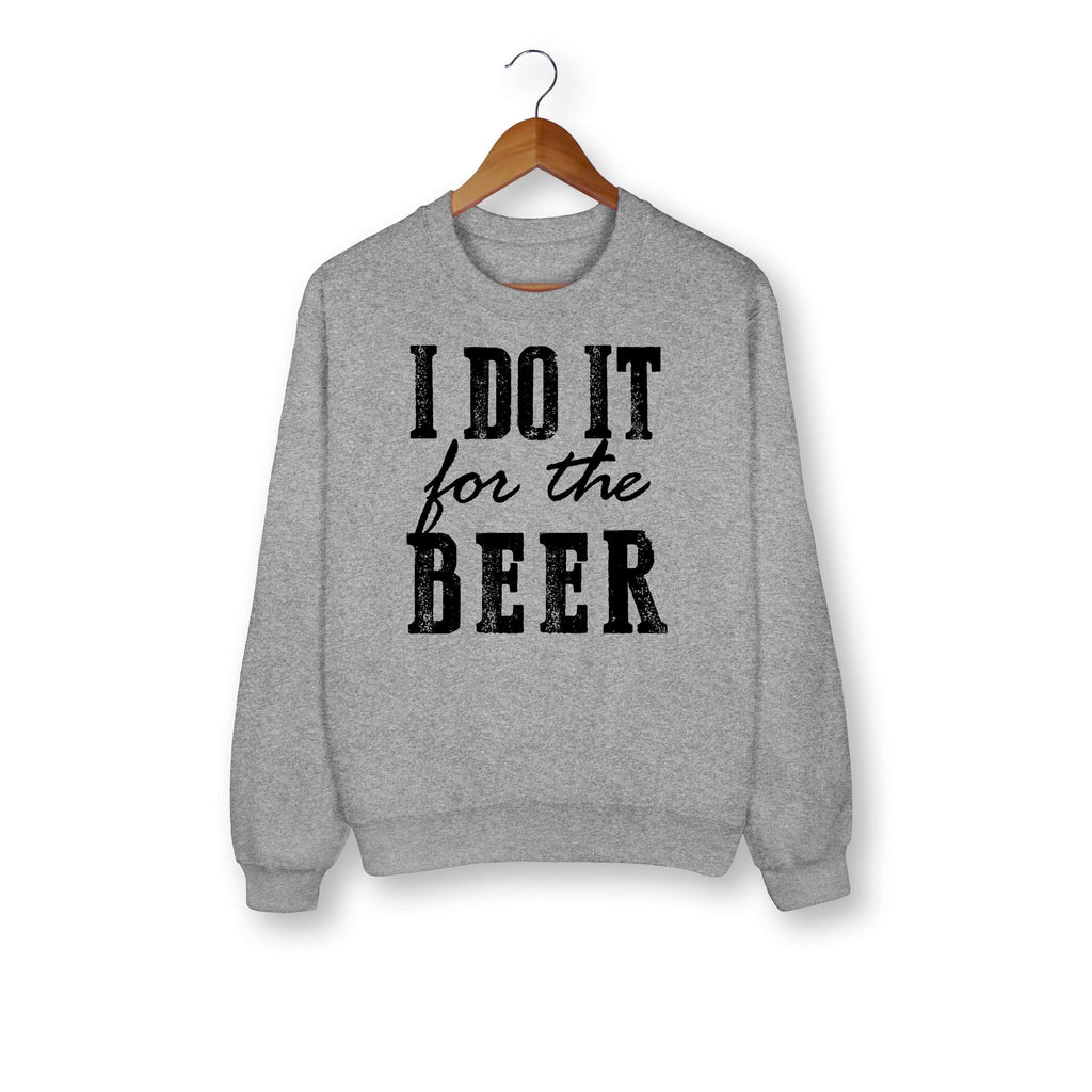 I Do It For The Beer Sweatshirt - HighCiti