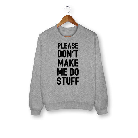 Please Don't Make Me Do Stuff Sweatshirt - HighCiti