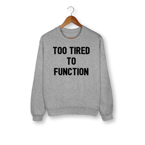 Too Tired To Function Sweatshirt - HighCiti