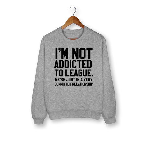 I'm Not Addicted To League Sweatshirt - HighCiti