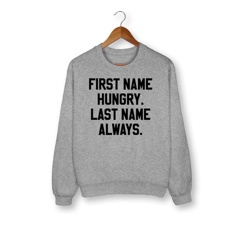 First Name Hungry Last Name Always Sweatshirt - HighCiti