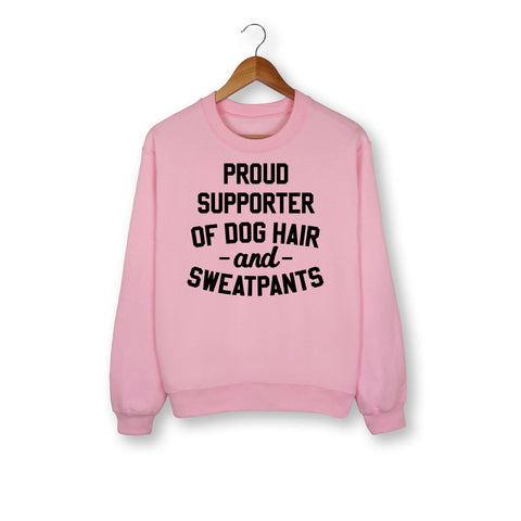 Proud Supporter Of Dog Hair And Sweatpants Sweatshirt - HighCiti