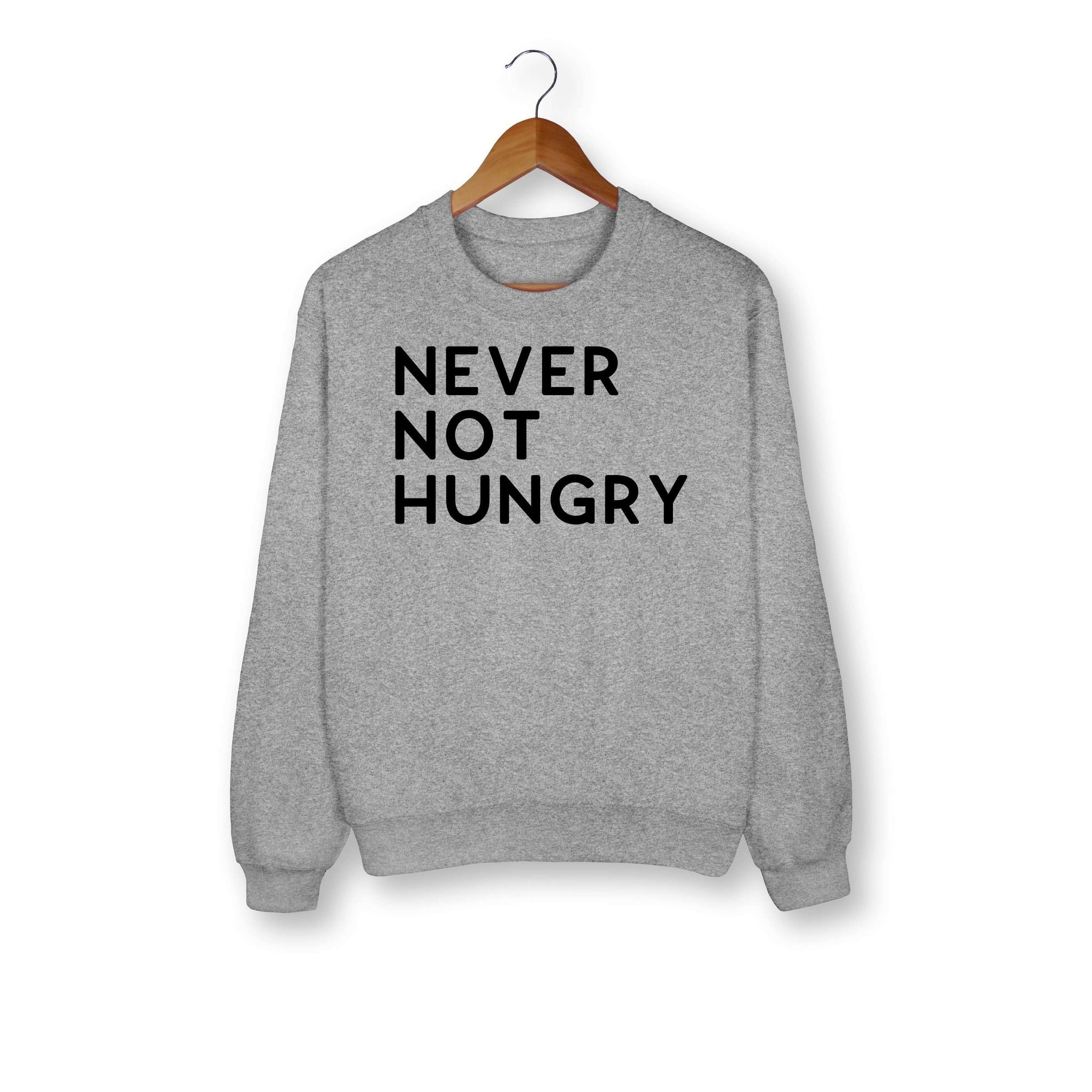 Never Not Hungry Sweatshirt