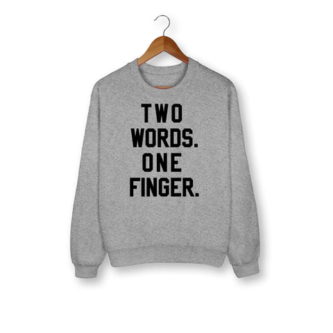 Two Words One Finger Sweatshirt - HighCiti
