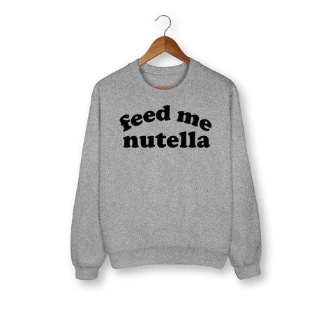 Feed Me Nutella Sweatshirt - HighCiti