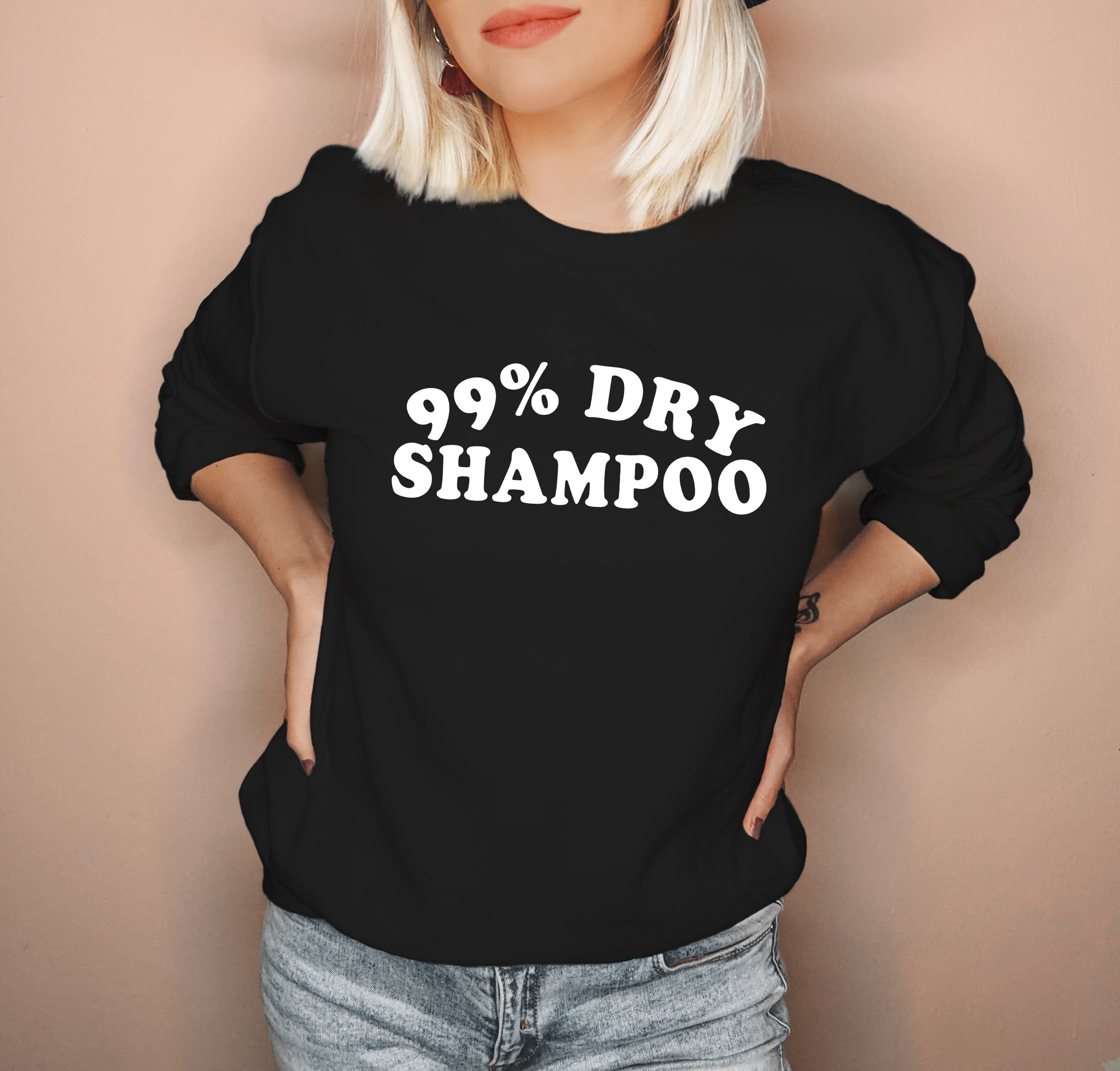 Black sweatshirt saying 99% dry shampoo - HighCiti