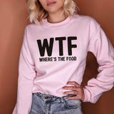 Pink sweatshirt that says wtf where is the food - HighCiti