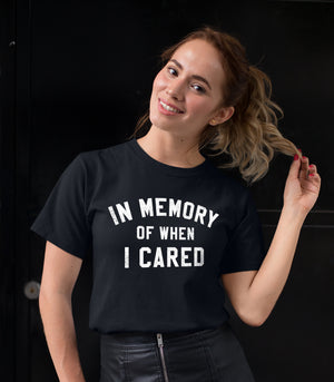 In Memory Of When I Cared Shirt - HighCiti