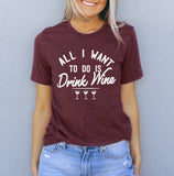 All I Want To Do Is Drink Wine Shirt