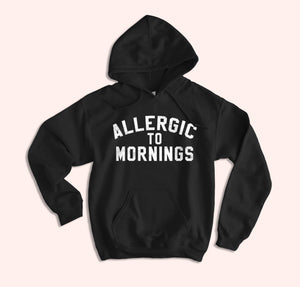 Alllergic To Morning Hoodie - HighCiti