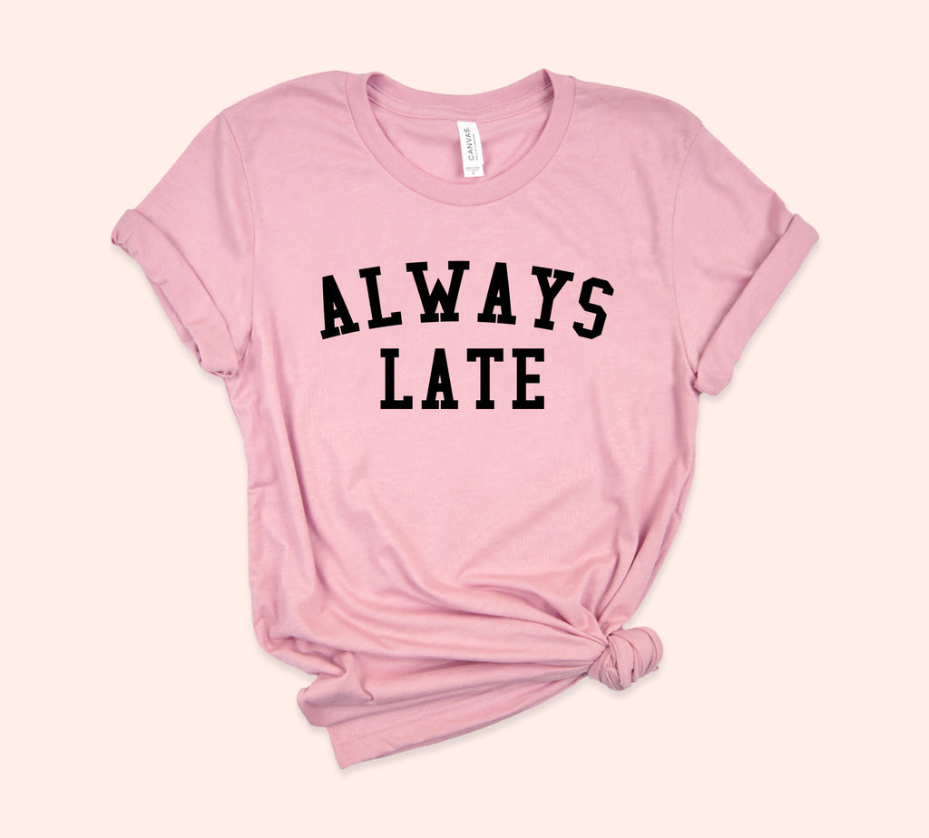 Always Late Shirt