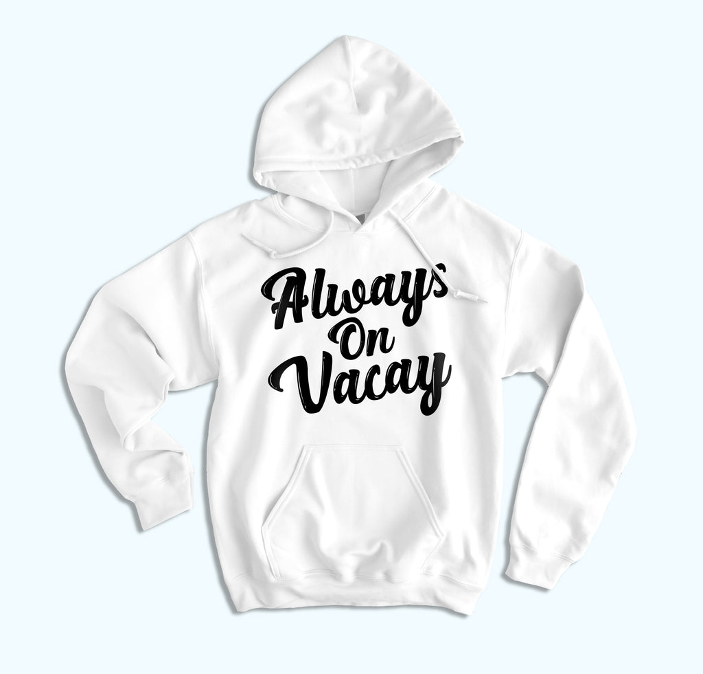 Always On Vacay Hoodie - HighCiti
