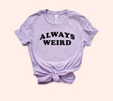 Always Weird Shirt