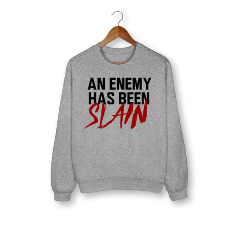An Enemy Has Been Slain Sweatshirt - HighCiti