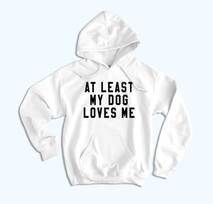 At Least My Dog loves Me Hoodie - HighCiti