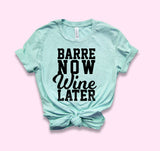 Barre Now Wine Later Shirt - HighCiti