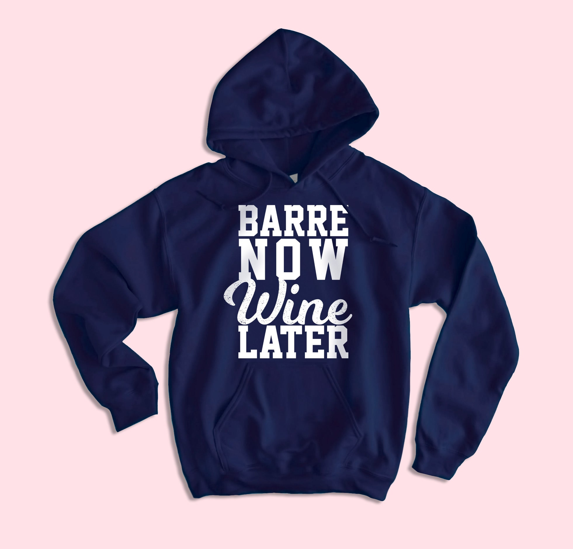 Barre Now Wine Later Hoodie - HighCiti