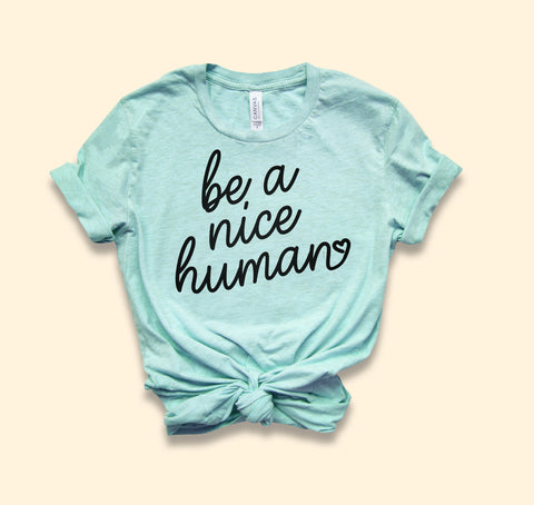 Be A Nice Human Shirt - HighCiti