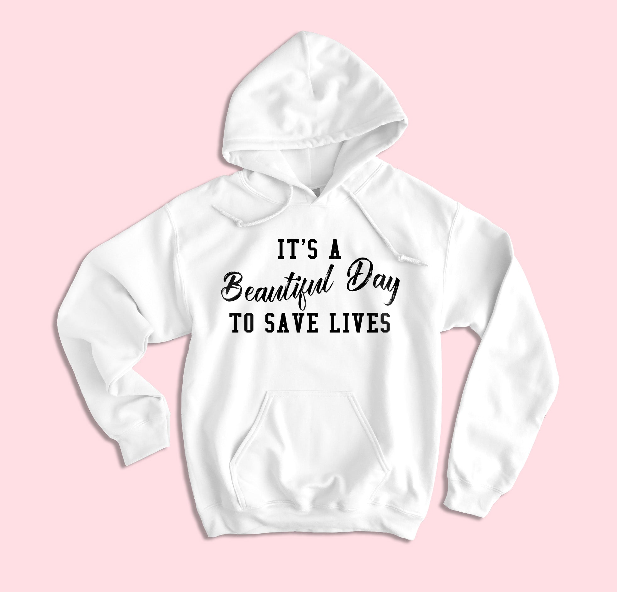 It's A Beautiful Day To Save Lives Hoodie - HighCiti