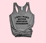 I Will Make Better Mistake Tomorrow Tank