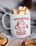 Bitch Better Have My Cookies Mug