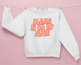 Blame It On My Juice Sweatshirt