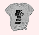 Bro Hard Or Bro Home Shirt