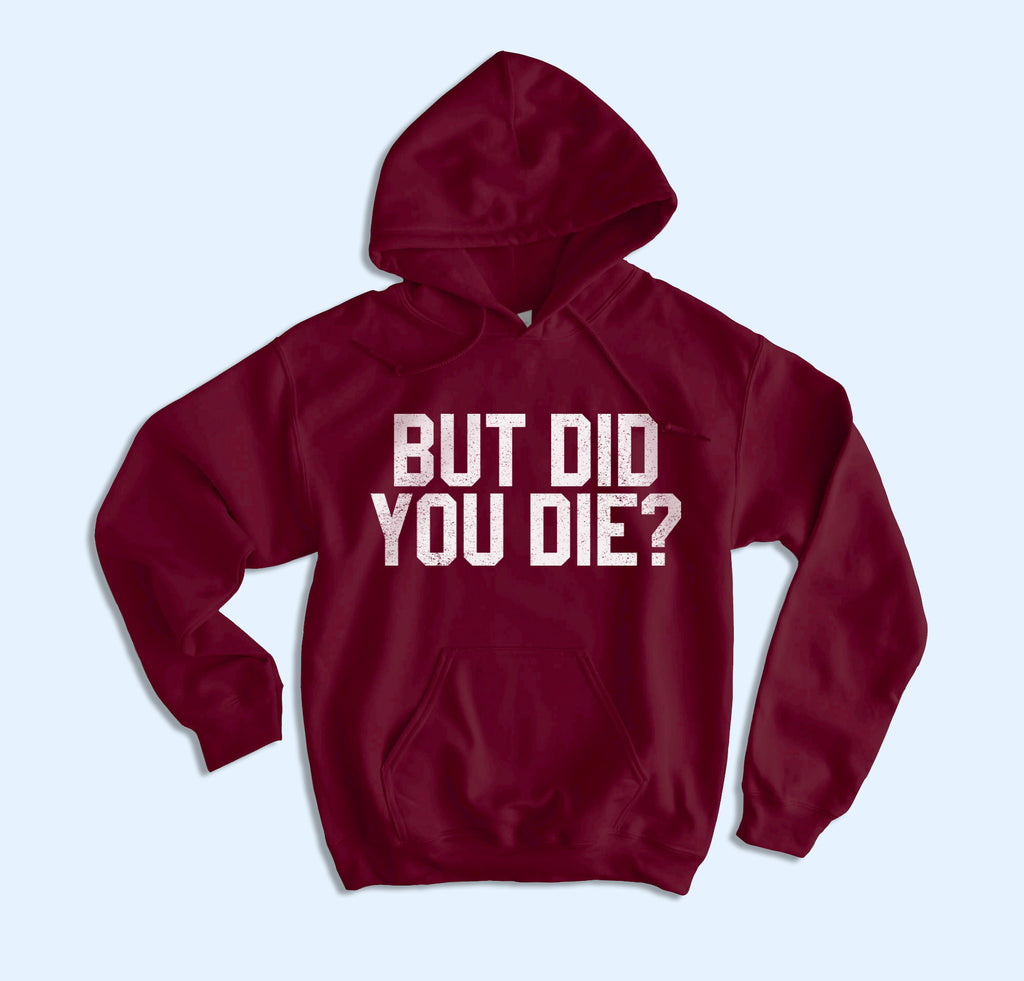 But Did You Die Hoodie - HighCiti