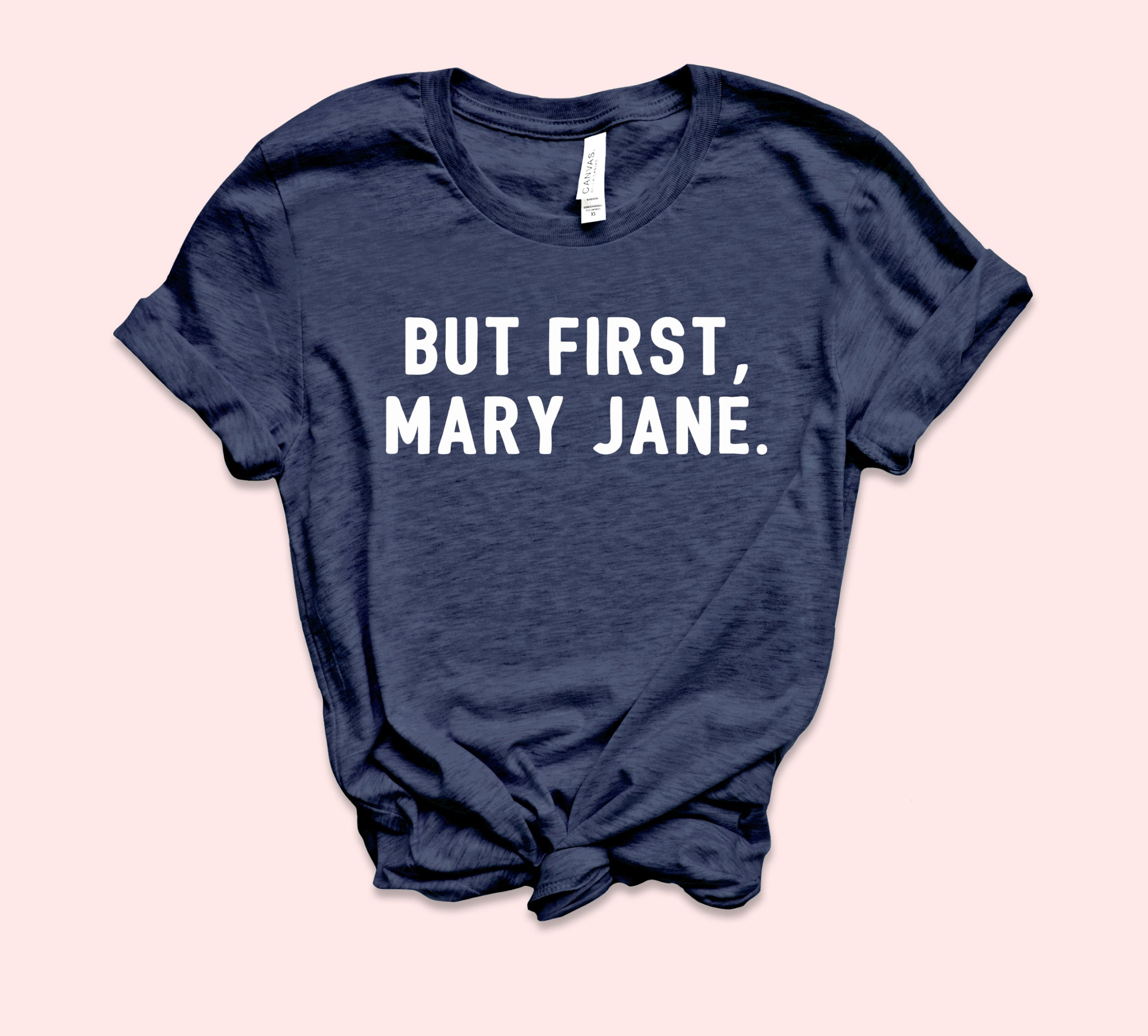 But First Mary Jane Shirt