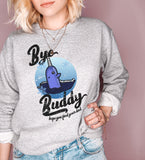 Grey sweatshirt saying bye buddy hope you find your dad - HighCiti