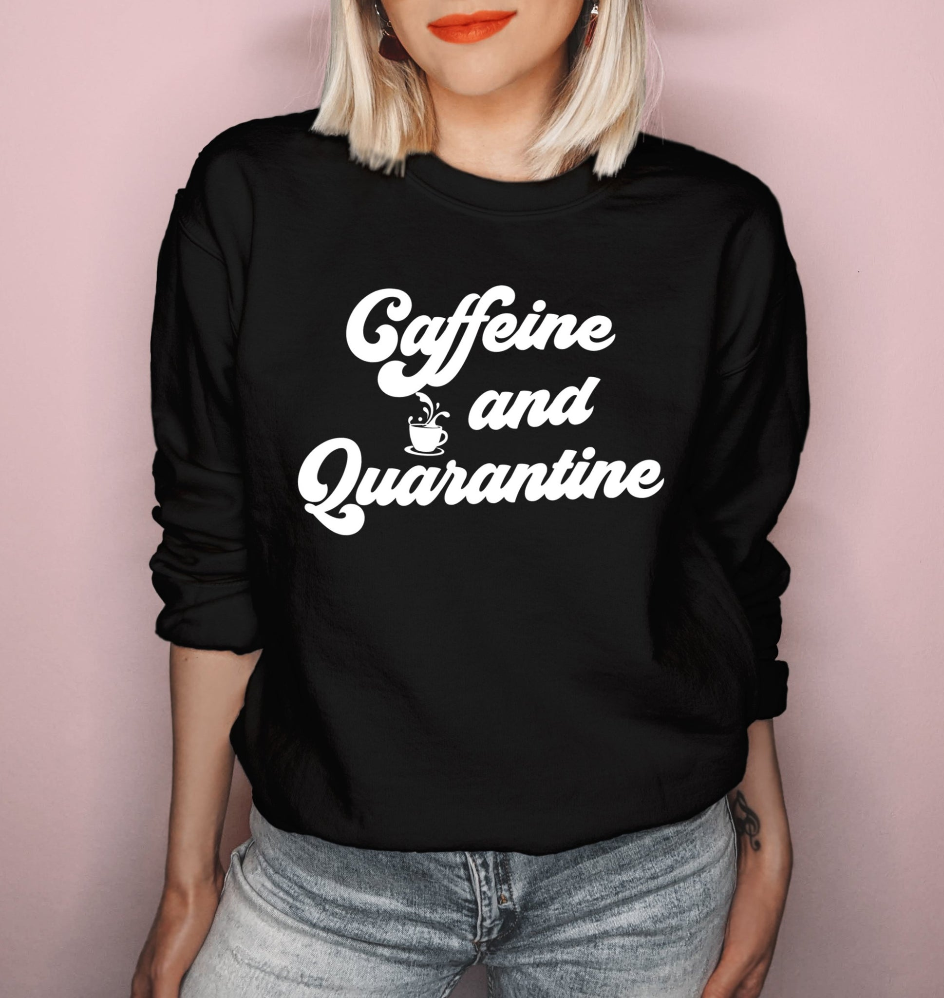 Black sweatshirt with a coffee cup that says caffeine and quarantine - HighCiti
