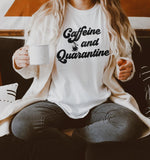 White shirt with a coffee cup that says caffeine and quarantine - HighCiti