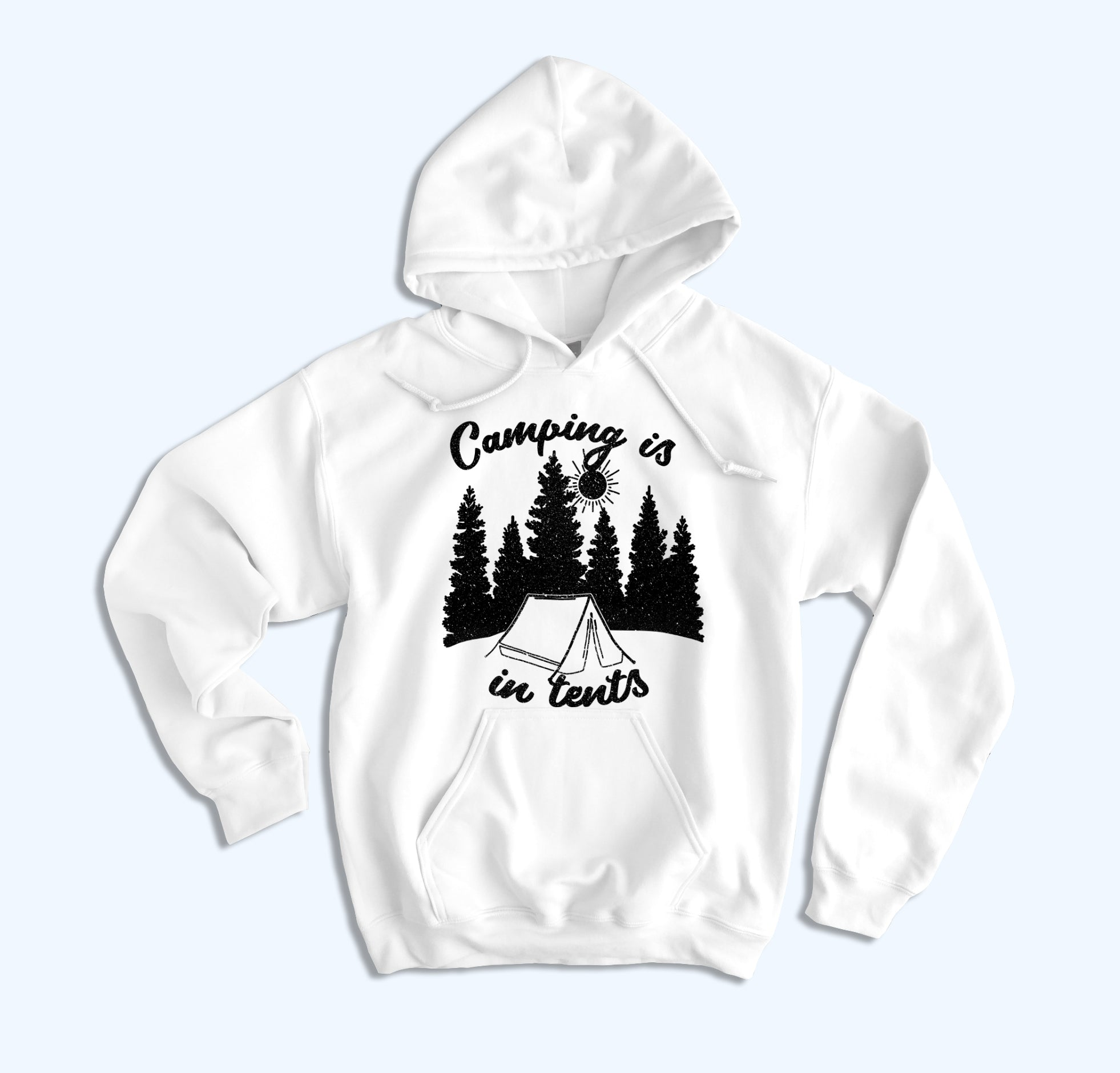 Camping Is In Tents Hoodie