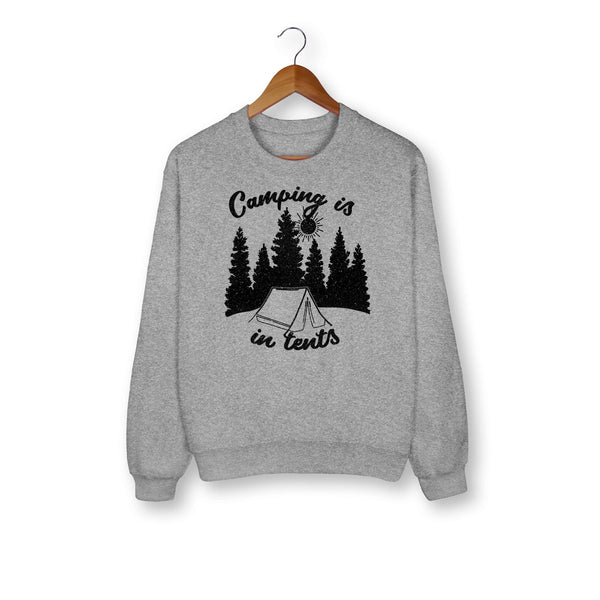 Camping Is In Tents Sweatshirt - HighCiti