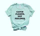 Catch Flights Not Feelings Shirt