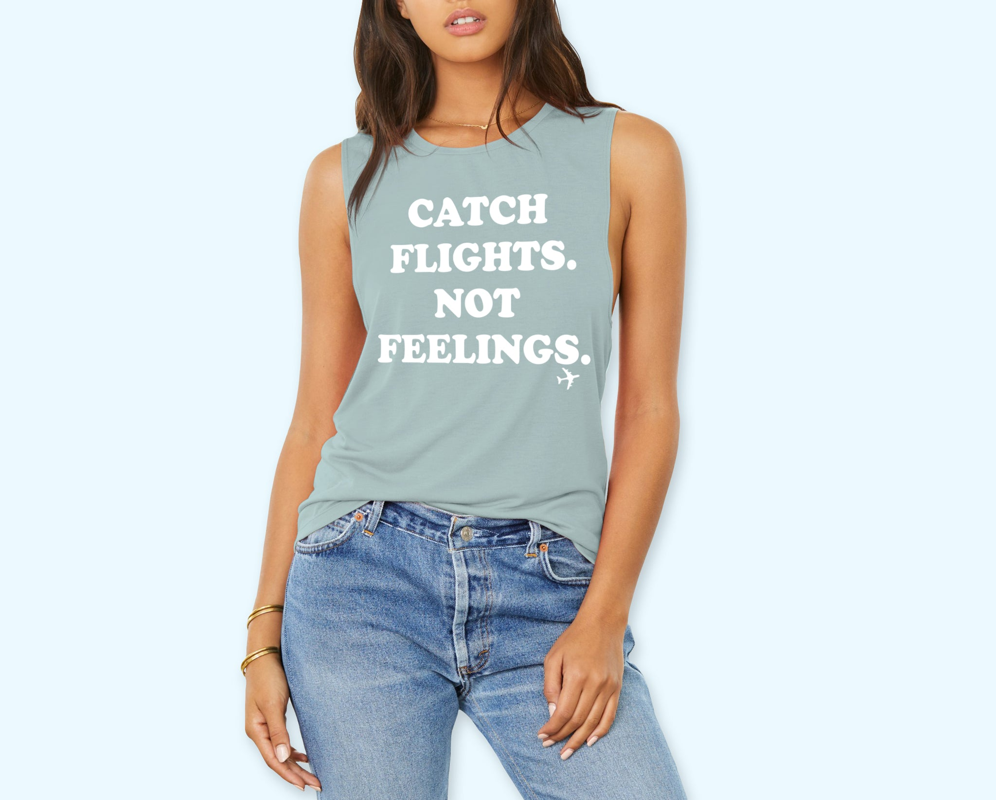 Catch Flights Not Feelings Muscle Tank