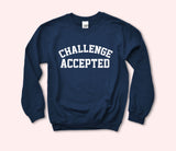 Challenge Accepted Sweatshirt