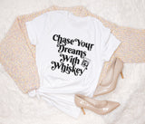 Chase Your Dreams With Whiskey Shirt