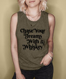Chase Your Dreams With Whiskey Muscle Tank