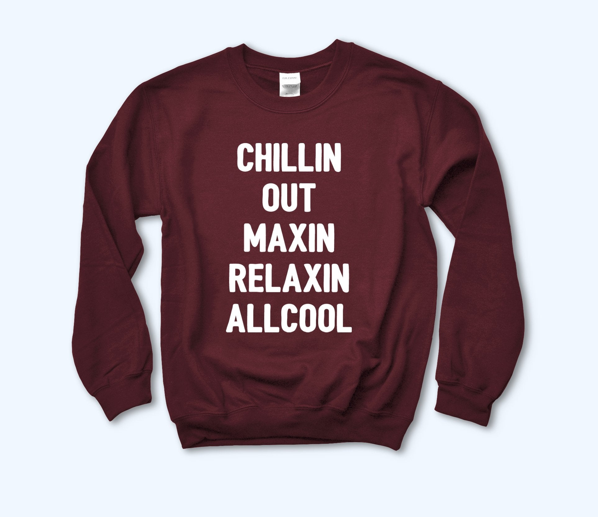 Maroon sweatshirt that says chillin out maxin relaxin all cool - HighCiti