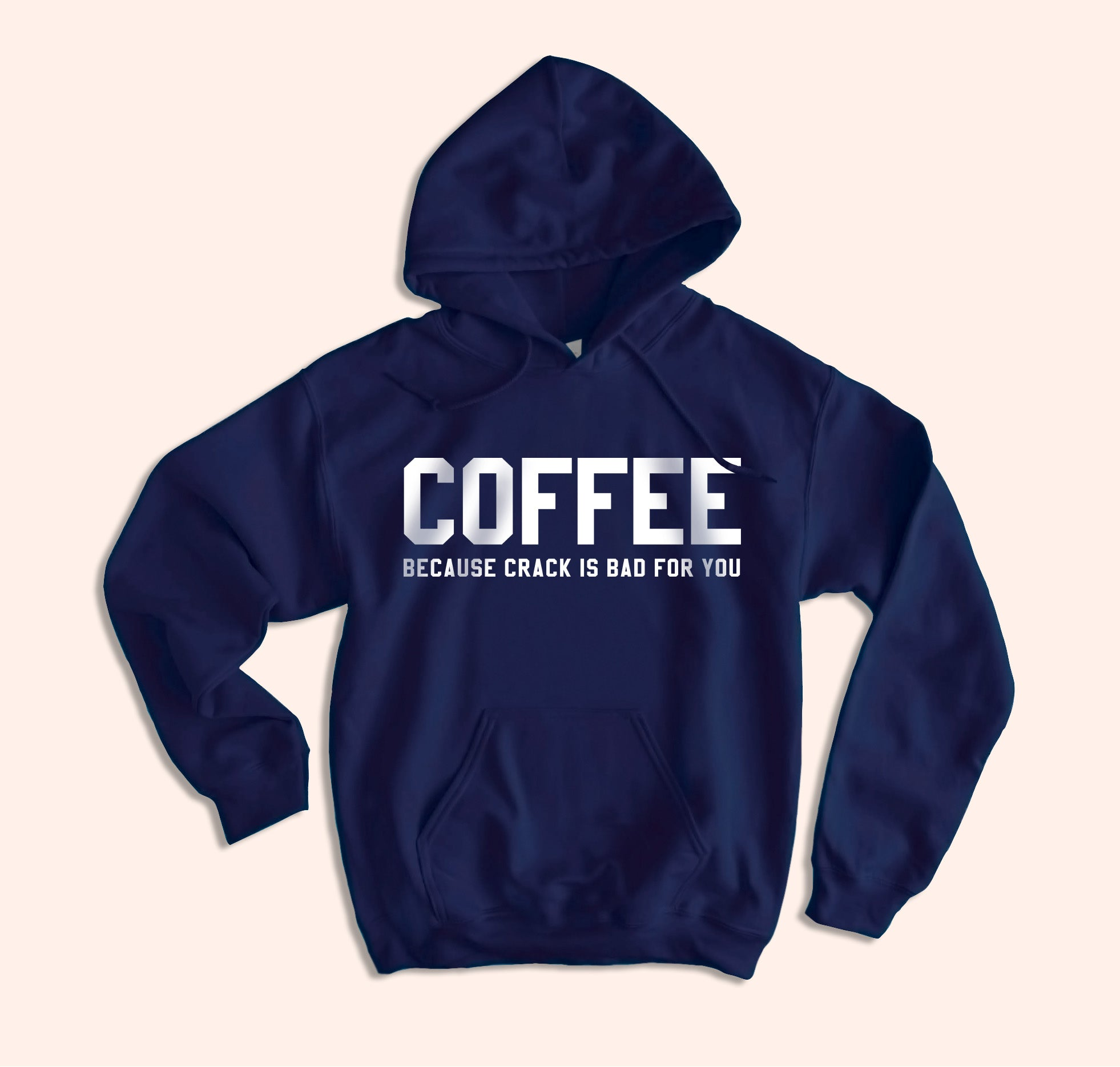 Coffee Because Crack Is Bad For You Hoodie