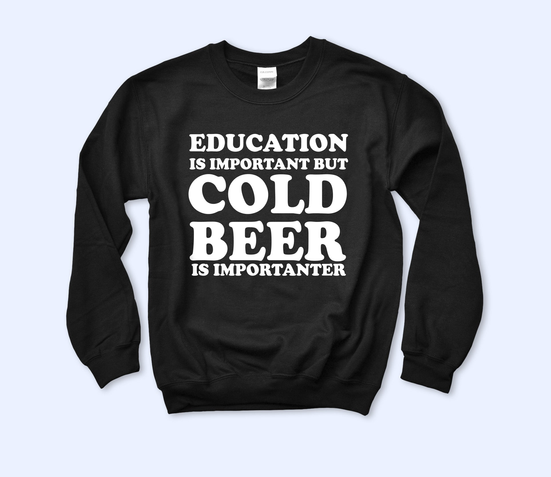 Cold Beer Is Importanter Sweatshirt