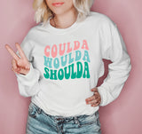 White sweatshirt that says coulda woulda shoulda - HighCiti
