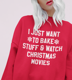 Red sweatshirt saying I just want to bake stuff and watch christmas movies - HighCiti