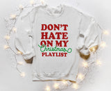 Don't Hate On My Christmas Playlist Sweatshirt